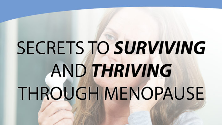 Blog: Secrets to Surviving and Thriving Through Menopause